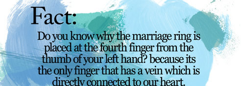 Do you know why the marriage ring is placed at the fourth finger from the thumb of your left hand? because its the only finger that has a vein which is directly connected to our heart
