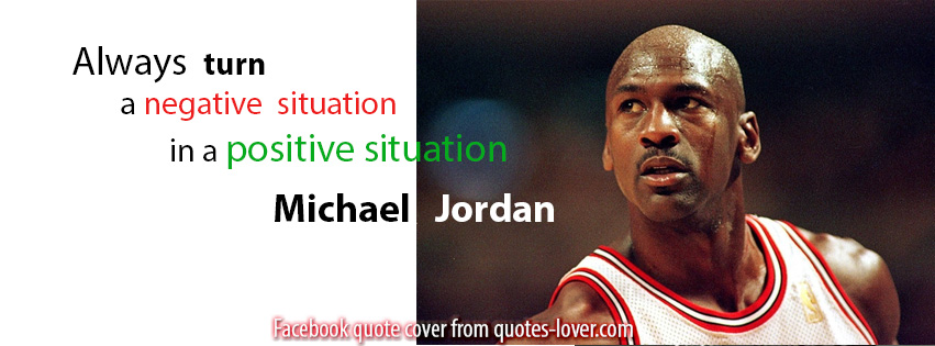 Facebook Cover: Always turn a negative situation in a positive situation
