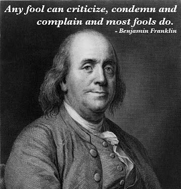 Any fool can criticize, condemn and complain and most fools do