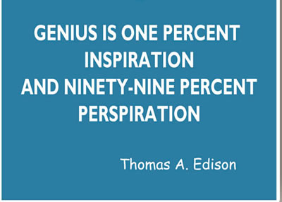 Genius is one percent inspiration and ninety-nine percent perspiration