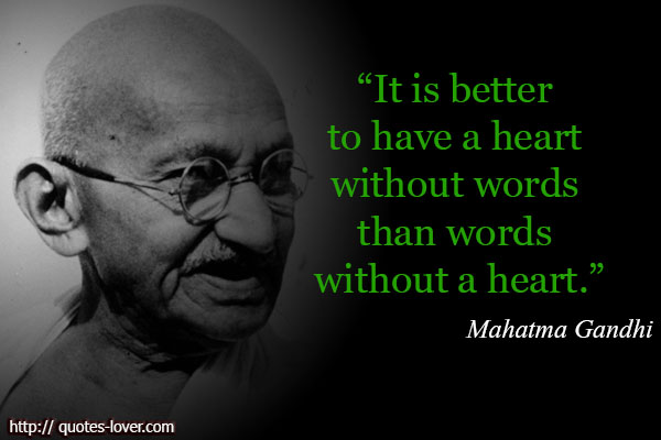 It is better to have a heart without words than words without a heart.