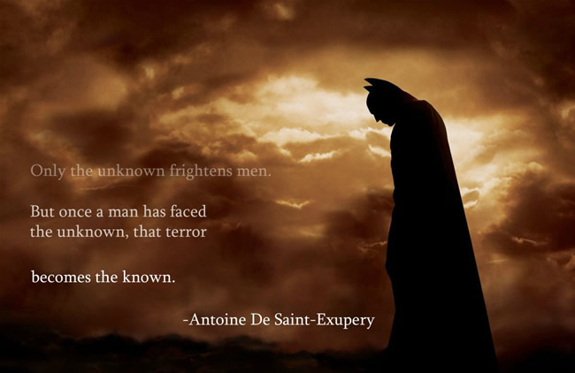 Only the unknown frightens men. But once a man has faced the unknown, that terror becomes the known