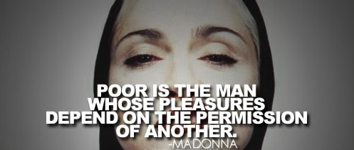 Poor is the man whose pleasures depend on the permission of another