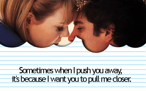 Sometimes when I push you away, it's because I want you to pull me closer