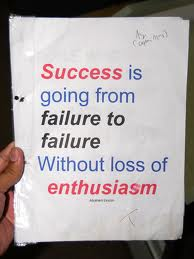 Success is going from failure to failure Without loss of enthusiasm