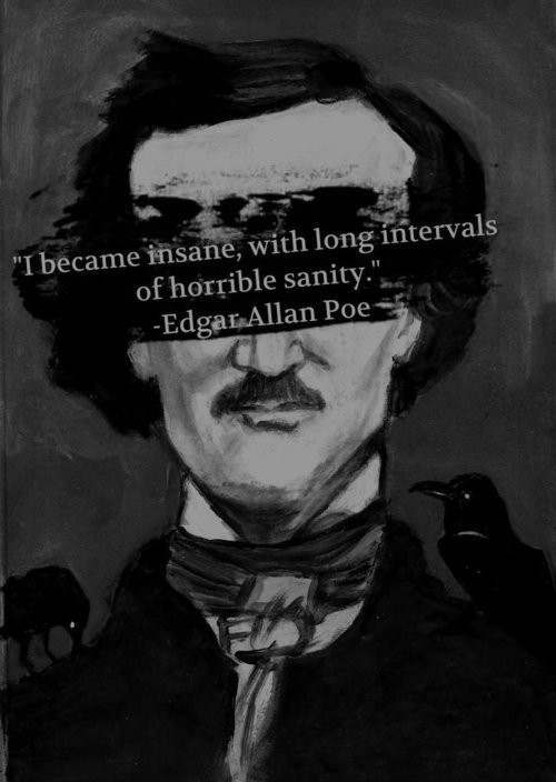I became insane, with long intervals of horrible sanity