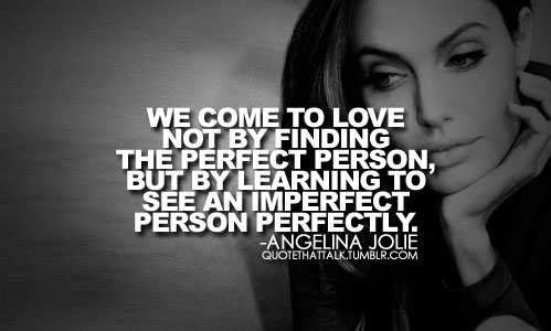 We come to love not by finding the perfect person, but by learning to see an imperfect person perfectly
