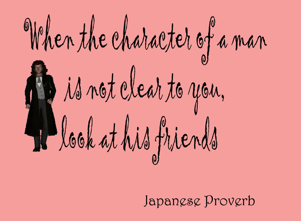 When the character of a man is not clear to you, look at his friends