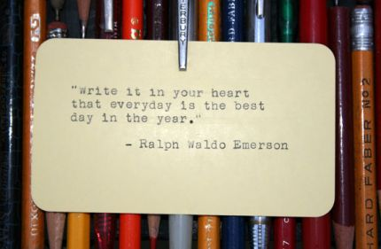 Write in your heart that everyday is the best day in the year.