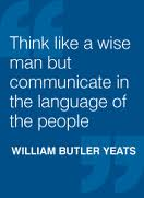 Think like a wise man but communicate in the language of people