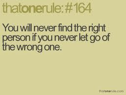 You will never find the right person if you never let go of the wrong one